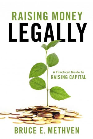 Raising Money – Legally - A Practical Guide to Raising Capital by Bruce E. Methven from Bookbaby in General Novel category