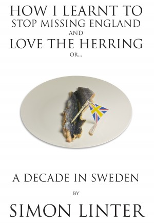 How I Learnt To Stop Missing England And Love The Herring or by Simon Linter from Bookbaby in Lifestyle category