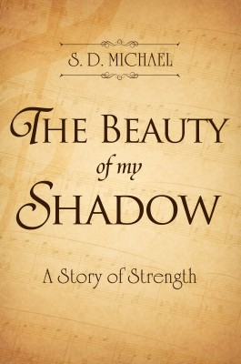 The Beauty of My Shadow - A Story of Strength by S. D. Michael from Bookbaby in Autobiography,Biography & Memoirs category