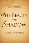The Beauty of My Shadow - A Story of Strength by S. D. Michael from  in  category