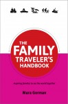 The Family Traveler's Handbook - Inspiring families to see the world together