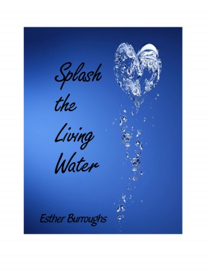 Splash the Living Water by Esther Burroughs from Bookbaby in Religion category