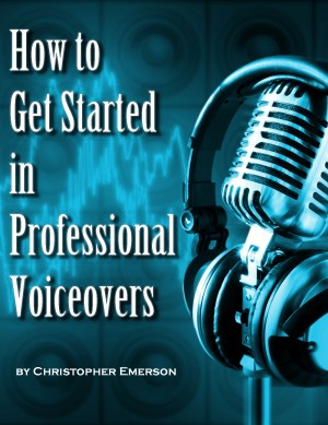 How to Get Started in Professional Voiceover - The Kickstarter Guide to Working From Home as a Voice Over Artist For Hire by Christopher Emerson from Bookbaby in Finance & Investments category