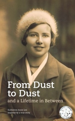 From Dust to Dust and a Lifetime in Between by Katherine Anne Lee from Bookbaby in Autobiography,Biography & Memoirs category