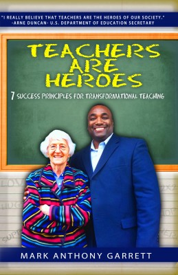 Teachers Are Heroes - 7 Success Principles for Transformational Teaching