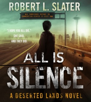 All is Silence - A Deserted Lands Novel by Robert L. Slater from Bookbaby in General Novel category