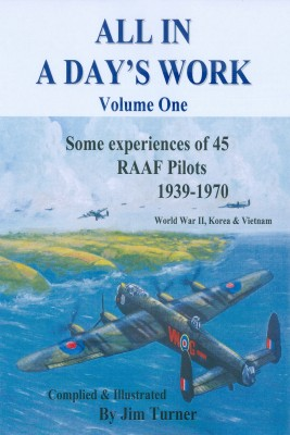 All in a Day's Work - Some Experiences of 45 RAAF Pilots 1939-1945 by Jim Turner from Bookbaby in History category
