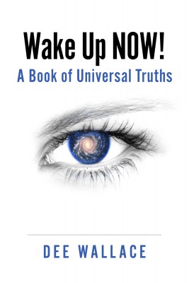 Wake Up  Now!  A Book of Universal Truths by Dee Wallace from Bookbaby in Religion category