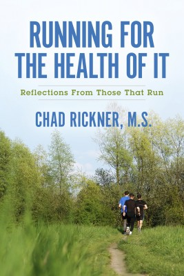 Running For the Health of It - Reflections From Those That Run by Chad Rickner, M.S. from Bookbaby in Family & Health category