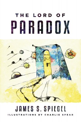 The Lord of Paradox by James S. Spiegel from Bookbaby in Religion category
