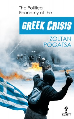 The Political Economy of the Greek Crisis by Zoltan Pogatsa from Bookbaby in Finance & Investments category