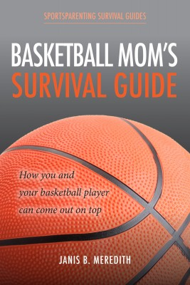Basketball Mom's Survival Guide - How You and Your Basketball Player Can Come out on Top by Janis B. Meredith from Bookbaby in Sports & Hobbies category
