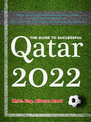 Qatar 2022 - Apply Successful Planning Management Systems in Qatar 2022 FIFA World Cup by Albaraa Raed from Bookbaby in General Novel category