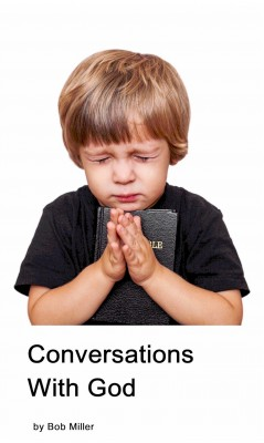 Conversations With God - Toto Coelo: By the Whole Extent of the Heavens. by Bob Miller from Bookbaby in Religion category