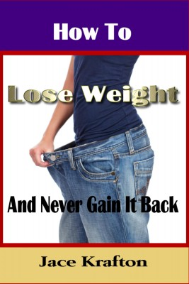 How to Lose Weight and Never Gain it Back by Jace Krafton from Bookbaby in Family & Health category