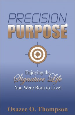 Precision Purpose: Enjoying the Signature Life You Were Born to Live! by Osazee O. Thompson from Bookbaby in Lifestyle category
