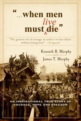 When Men Must Live - An Inspirational True Story of Courage, Hope, and Freedom by Kenneth B. Murphy from Bookbaby in Autobiography,Biography & Memoirs category