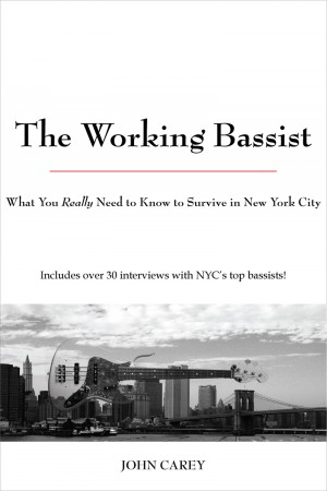 The Working Bassist - What You Really Need to Know to Survive in New York City by John Carey from Bookbaby in General Academics category
