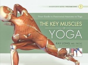 The Key Muscles of Yoga - Scientific Keys Volume I by Ray Long, MD, FRCSC from Bookbaby in Family & Health category