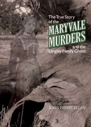 The True Story of the Maryvale Murders - And the Langley Family Ghost by John Henry Ellen from Bookbaby in History category