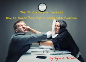 The 52 Corporate Caveats - How to Cover Your Ass in Corporate America by Tyrone Turner from Bookbaby in Business & Management category
