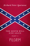 The South Will Rise Again, Part 1 - Pilgrim by Richard Peter Spartacus from  in  category