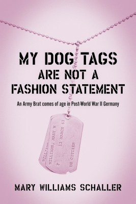 My Dog Tags Are Not A Fashion Statement - An Army Brat comes of age in Post-World War II Germany by Mary Williams Schaller from Bookbaby in Autobiography,Biography & Memoirs category