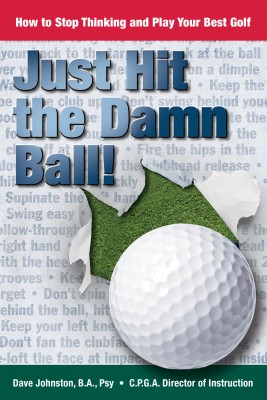 Just Hit The Damn Ball! - How To Stop Thinking and Play Your Best Golf by Dave Johnston from Bookbaby in Sports & Hobbies category