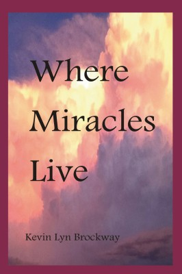 Where Miracles Live by Kevin Lyn Brockway from Bookbaby in Religion category