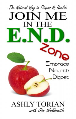 Join Me in the E.N.D. Zone - Embrace, Nourish, Digest: The Natural Way to Fitness & Health by Jim Waldsmith from Bookbaby in Religion category