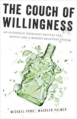 The Couch of Willingness - An Alcoholic Therapist Battles the Bottle and a Broken Recovery System by Maureen Palmer from Bookbaby in Autobiography,Biography & Memoirs category