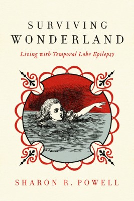 Surviving Wonderland - Living with Temporal Lobe Epilepsy by Sharon R. Powell from Bookbaby in Autobiography,Biography & Memoirs category