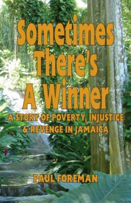 Sometimes There's A Winner - A Story of Poverty, Injustice and Revenge in Jamaica by Paul Foreman from Bookbaby in General Novel category