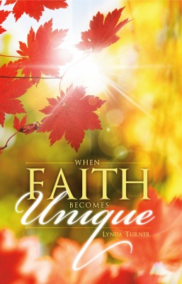 When Faith Becomes Unique by Lynda Turner from Bookbaby in Religion category