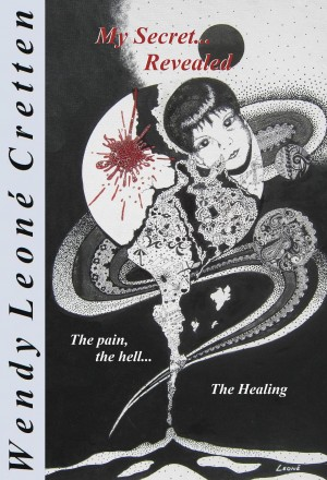 My Secret Revealed - The pain, the hell...    The Healing by Wendy Leoné Cretten from Bookbaby in Lifestyle category