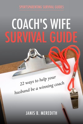 Coach's Wife Survival Guide - 22 Ways to Help Your Husband be a Winning Coach by Janis B. Meredith from Bookbaby in Sports & Hobbies category
