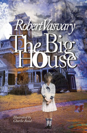 The Big House by Robert Vasvary from Bookbaby in General Novel category