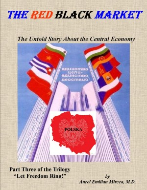 The Red Black Market - The Untold Story About the Central Economy by Aurel Emilian Mircea, M.D. from Bookbaby in History category