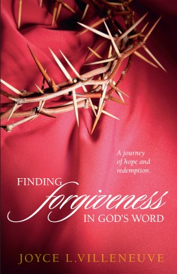 Finding Forgiveness in God's Word - A journey of hope and redemption. by Joyce L. Villeneuve from Bookbaby in Religion category