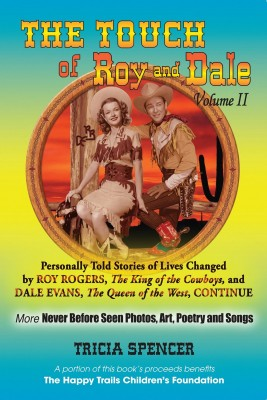 The Touch of Roy and Dale, Volume II - Personally Told Stories of Lives Changed by Roy Rogers and Dale Evans by Tricia Spencer from Bookbaby in Autobiography,Biography & Memoirs category