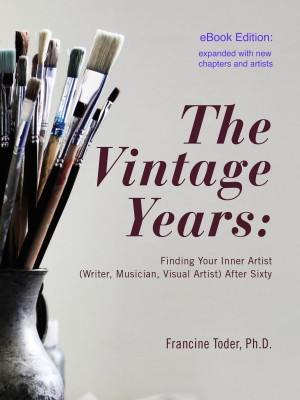 The Vintage Years - Finding Your Inner Artist (Writer, Musician, Visual Artist) After Sixty by Francine Toder, Ph.D. from Bookbaby in Family & Health category