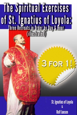 The Spiritual Exercises of St. Ignatius of Loyola - Three Retreats in Order by Day and Hour (illustrated) by St. Ignatius of Loyola from Bookbaby in Religion category