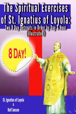 The Spiritual Exercises of St. Ignatius of Loyola - Two 8 Day Retreats in Order by Day and Hour (illustrated) by St. Ignatius of Loyola from Bookbaby in Religion category