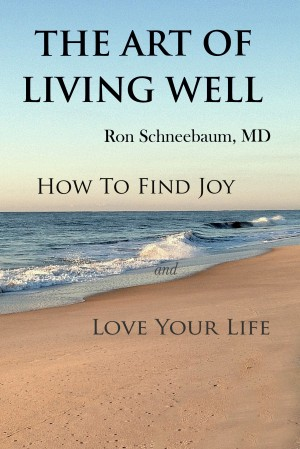 The Art of Living Well - How to Find Joy and Love Your Life by Ron Schneebaum from Bookbaby in Lifestyle category