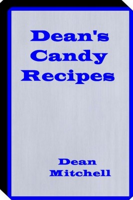 Deans Candy Recipes - Candy Recipes by Dean Mitchell from Bookbaby in General Novel category