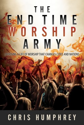 The End Time Worship Army - Choosing a Life of Worship that Changes Cities and Nations by Chris Humphrey from Bookbaby in Religion category