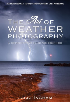 The Art of Weather Photography – A Comprehensive Guide for Beginners - Capture Weather Photographs Like a Professional by Jacci Ingham from Bookbaby in General Novel category