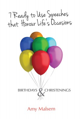 7 Ready to Use Speeches that Honour Life's Occasions - Birthdays & Christenings by Amy Malsem from Bookbaby in Language & Dictionary category