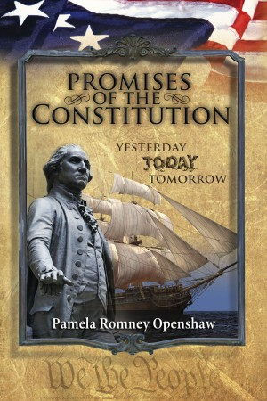 Promises Of The Constitution - Yesterday Today Tomorrow by Pamela Romney Openshaw from Bookbaby in History category