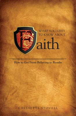 What You Need To Know About Faith - How to Get From Believing to Results! by Cheesette Stovall from Bookbaby in Religion category